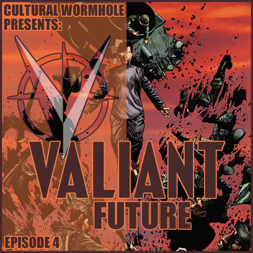 Cultural Wormhole Presents: Valiant Future Episode 4