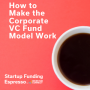 Artwork for Startup Funding Espresso -- How to Make the Corporate VC Fund Model Work