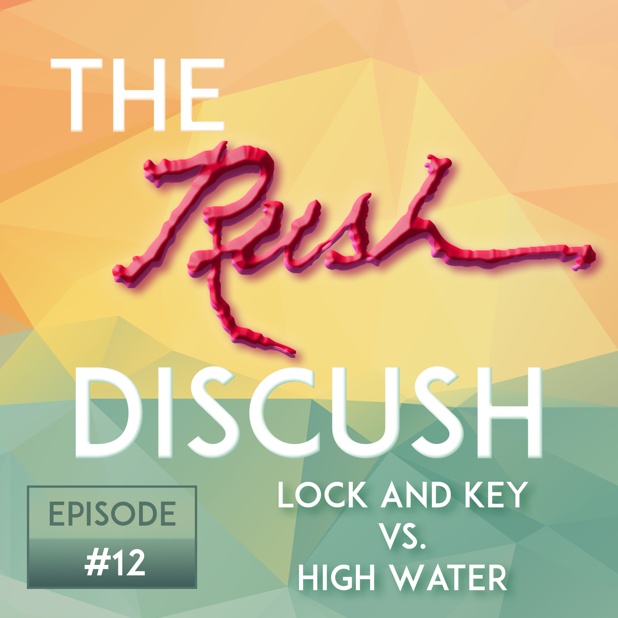 Ep. 12 - Lock and Key vs. High Water