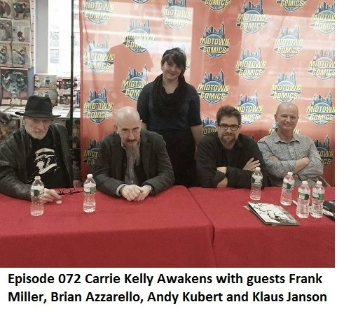 Episode 072 Carrie Kelly Awakens with Frank Miller, Brian Azzarello, Andy Kubert and Klaus Janson