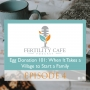 Artwork for Ep. 04 | Egg Donation 101: When It Takes a Village to Start a Family
