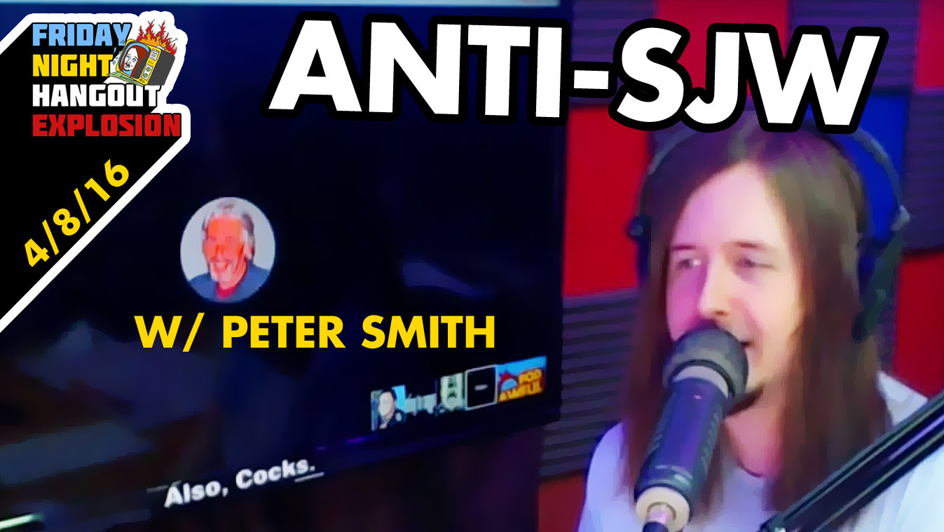 Anti-SJW w/ Peter Smith - FRIDAY NIGHT HANGOUT EXPLOSION (4/8/16)