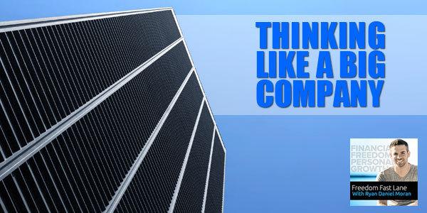 Thinking Like A Big Company