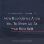 Artwork for Ep. 018 | How Boundaries Allow You To Show Up As Your Best Self