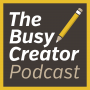 Artwork for The Busy Creator 26 w/guest Christine Blackburne