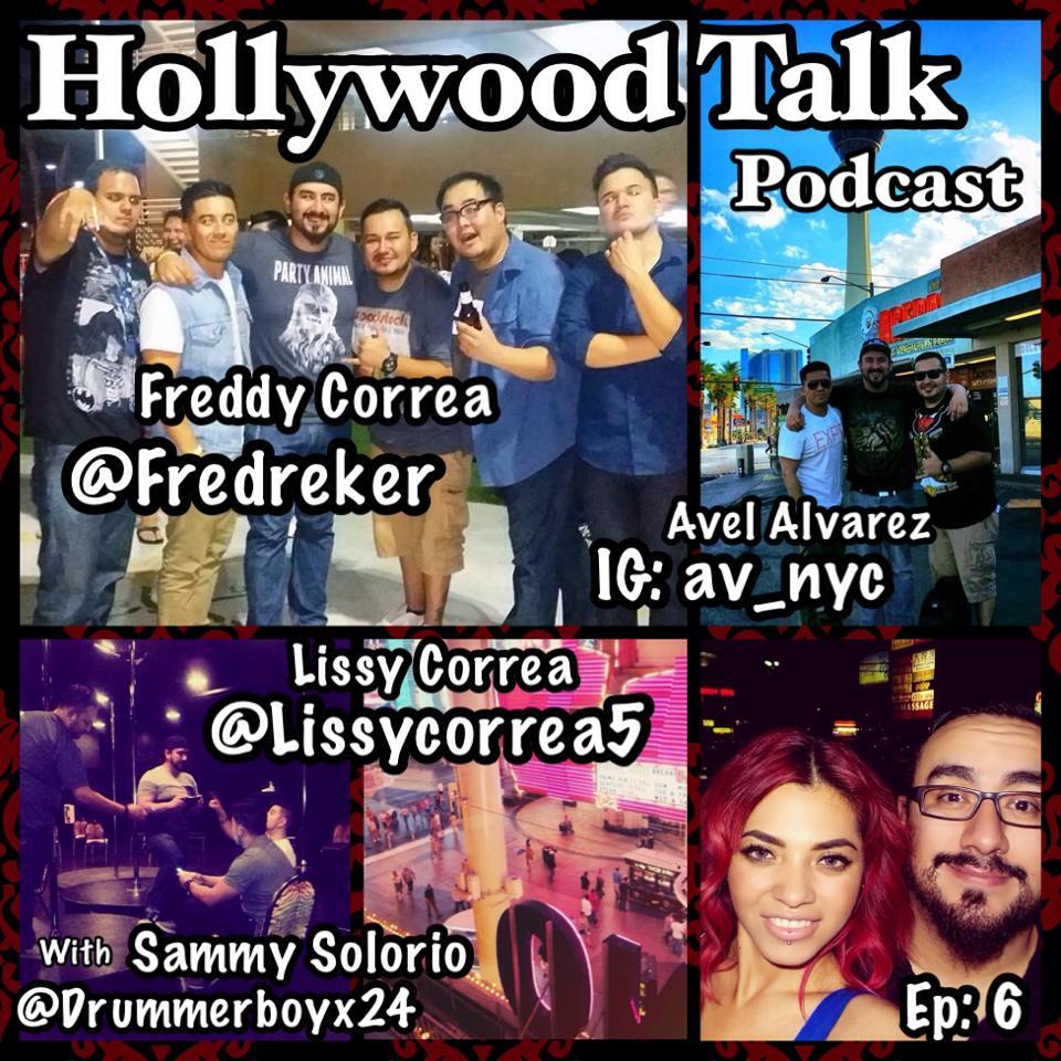 #6 Hollywood Talk with Sammy Solorio - Avel Alvarez, Lissy Correa, and Freddy Correa