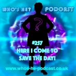 Who's He? Podcast #257 Here I come to save the day!