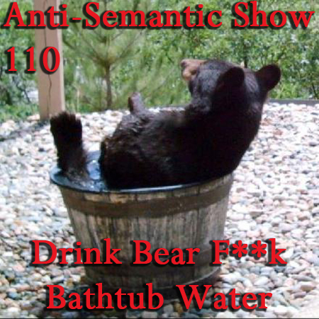 Episode 110 - Drink Bear F**k Bathtub Water
