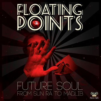 Floating Points - Future Soul from Sun Ra to Madlib
