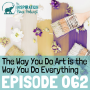 Artwork for 062: The Way You Do Art is the Way You Do Everything