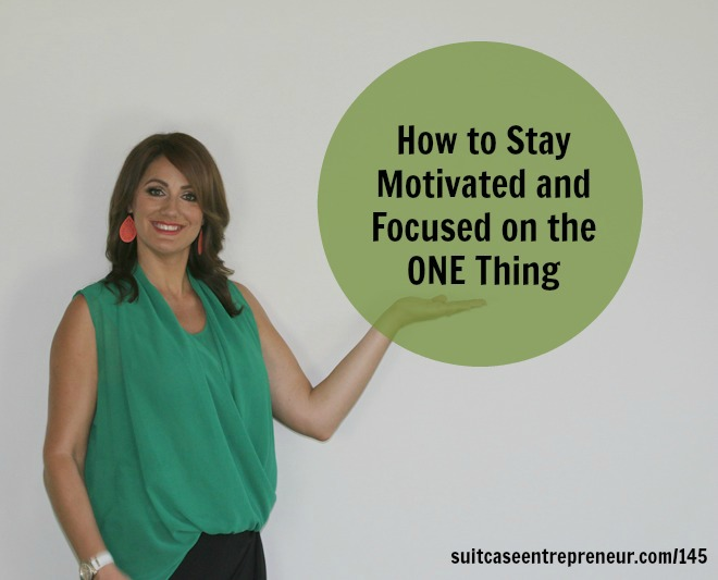 [TSE 145] How to Stay Motivated and Focused on the ONE Thing