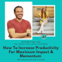 Artwork for How to Increase Productivity For Maximum Impact & Momentum with Alex Charfen