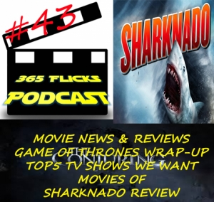 365 #43 News & Reviews, Top5 Tv Shows We Want Movies Of, Sharknado Review