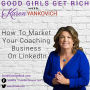 Artwork for 069 - How To Market Your Coaching Business On LinkedIn