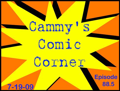 Cammy's Comic Corner - Episode 88.5 (7/19/09)