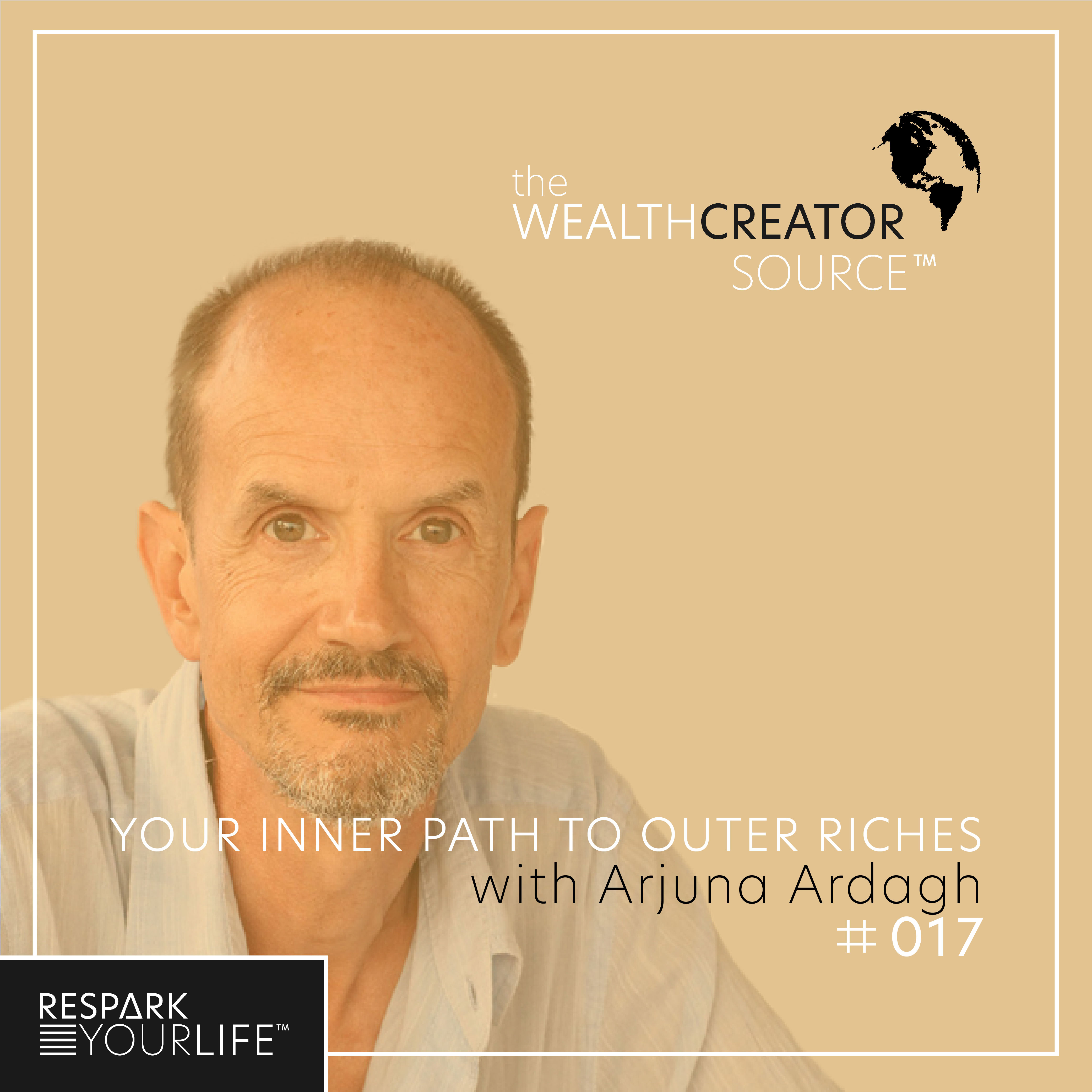 Ep. 17: Your Inner Path to Outer Riches with Arjuna Ardagh