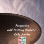 Artwork for Perspective with Brittany Hughes &  Kelly Jeanine