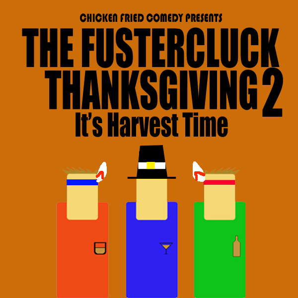 The Fustercluck Ep 66: Thanksgiving 2: It's Harvest Time