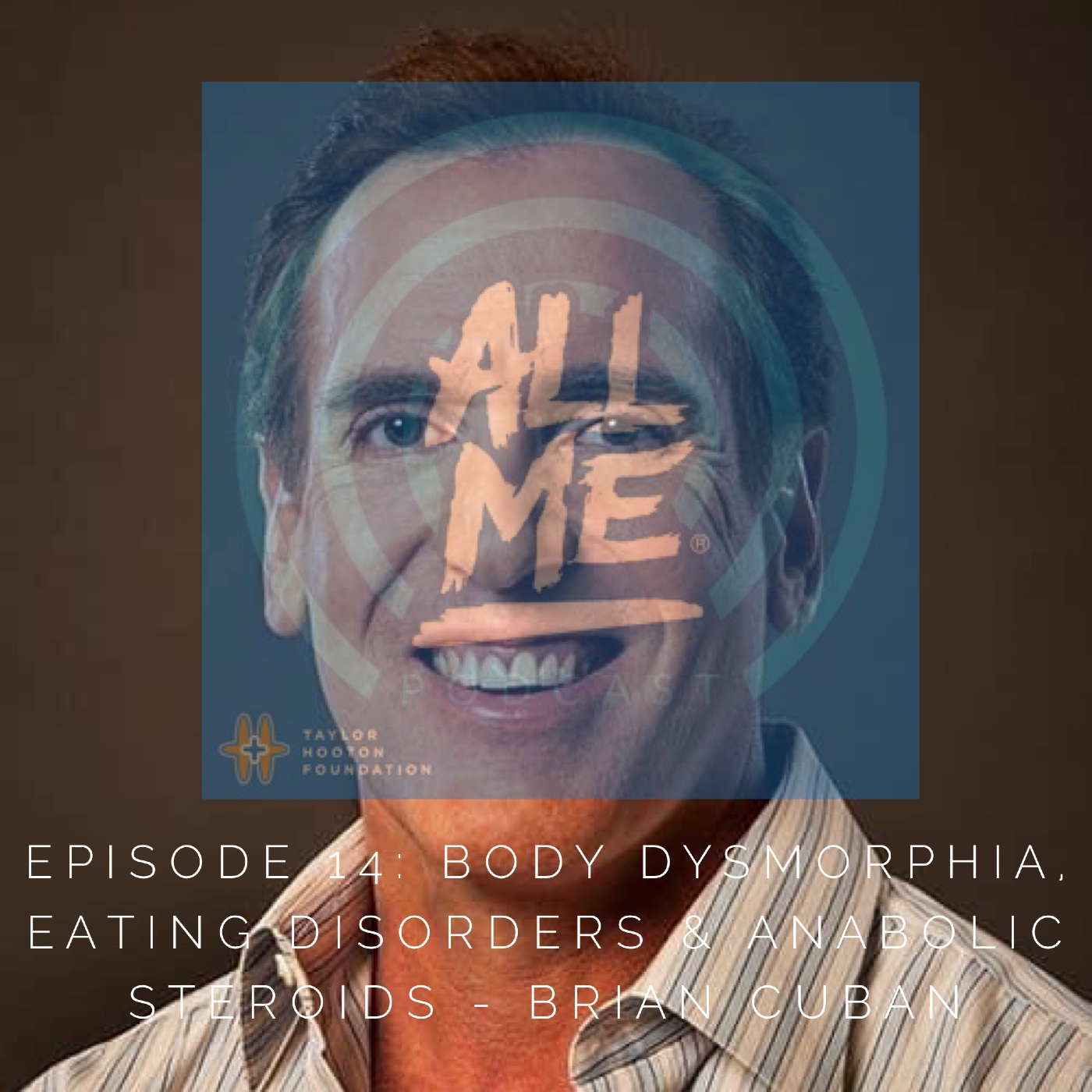 Episode 14: Body Dysmorphia, Eating Disorders & Anabolic Steroids – Brian Cuban
