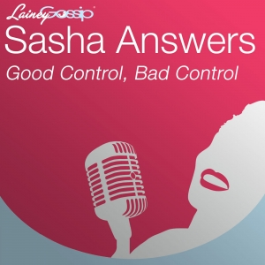 Sasha Answers: Good Control, Bad Control