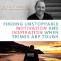 Artwork for Finding Unstoppable Motivation and Inspiration When Things Are Tough