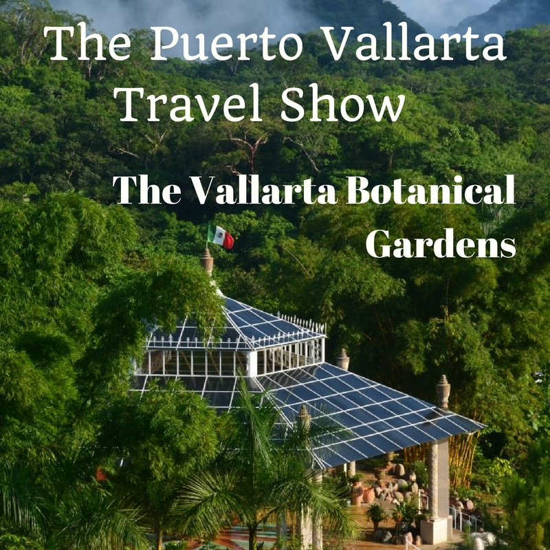 Puerto Vallarta Travel Show Podcast. The Vallarta Botanical Garden ...