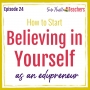 Artwork for How to Start Believing in Yourself as an Edupreneur