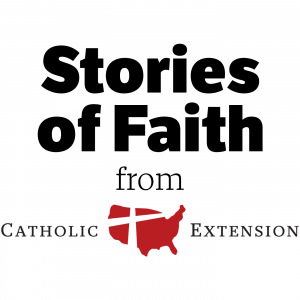 Catholic Extension: Stories of Faith
