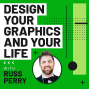 Artwork for Design Your Graphics and Your Life with Russ Perry