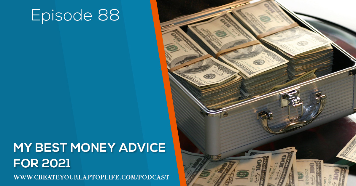 Episode 88: My Best Money Advice for 2021