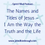 Artwork for The Names and Titles of Jesus – I Am the Way the Truth and the Life - Episode 104