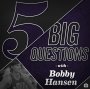 Artwork for 5 Big Questions with Bobby Hansen