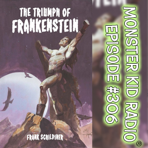 Monster Kid Radio #306 - Top Three Frankenstein Foes with Frank Schildiner