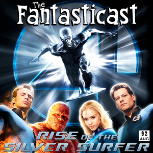 Episode 92: Fantastic Four - Rise Of The Silver Surfer