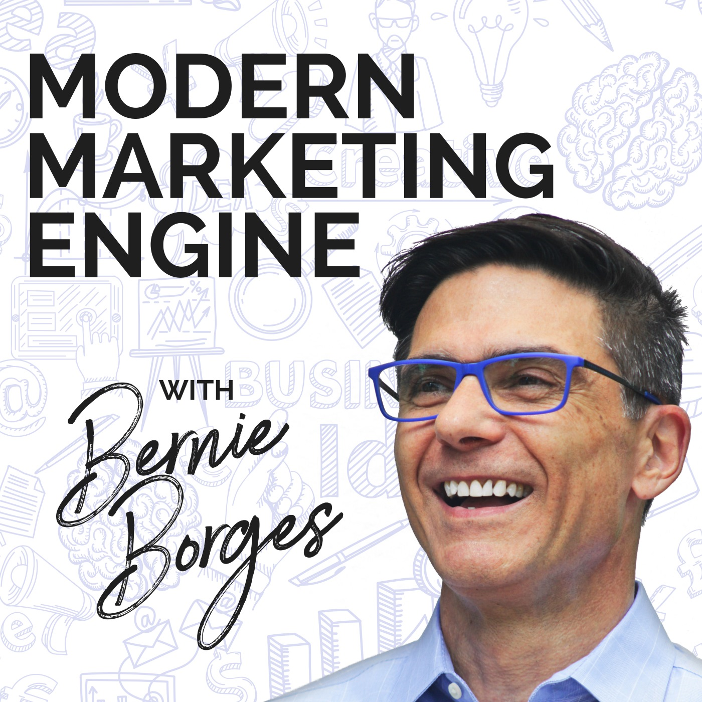 Modern Marketing Engine podcast hosted by Bernie Borges show art