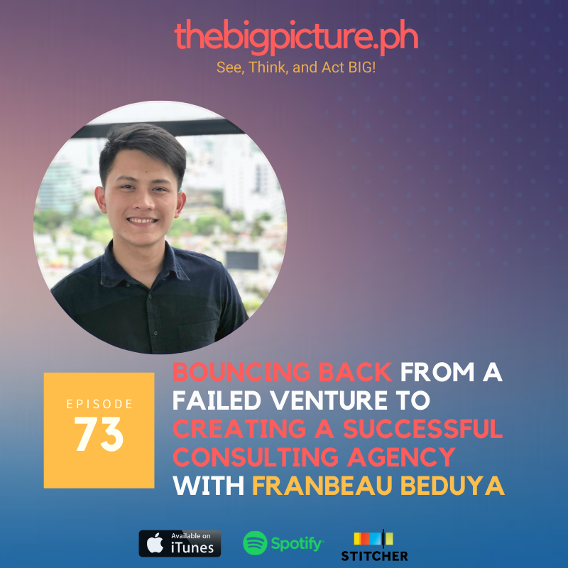 #73: Bouncing Back From a Failed Venture to Creating a Successful Consulting Agency With Franbeau Beduya
