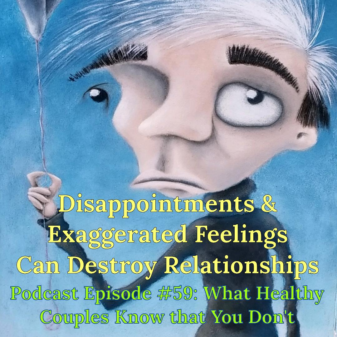 What Healthy Couples Know That You Don't - Disappointment & Exaggerated Feelings Can Destroy Relationships