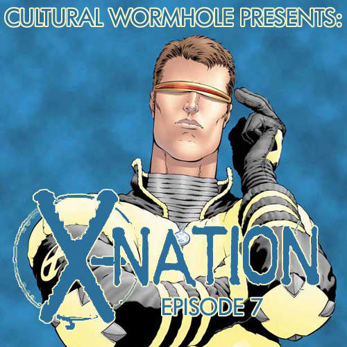 Cultural Wormhole Presents: X-Nation Episode 7