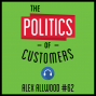 Artwork for 62: The Politics of Customers – Alex Allwood