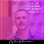 Artwork for Ep. 13: Creating Your Own Opportunity With Ed Roth