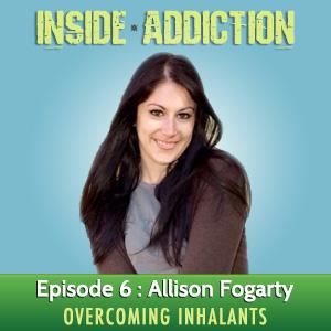 Allison Fogarty on Overcoming Inhalants