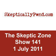 The Skeptic Zone #141 - 1.July.2011