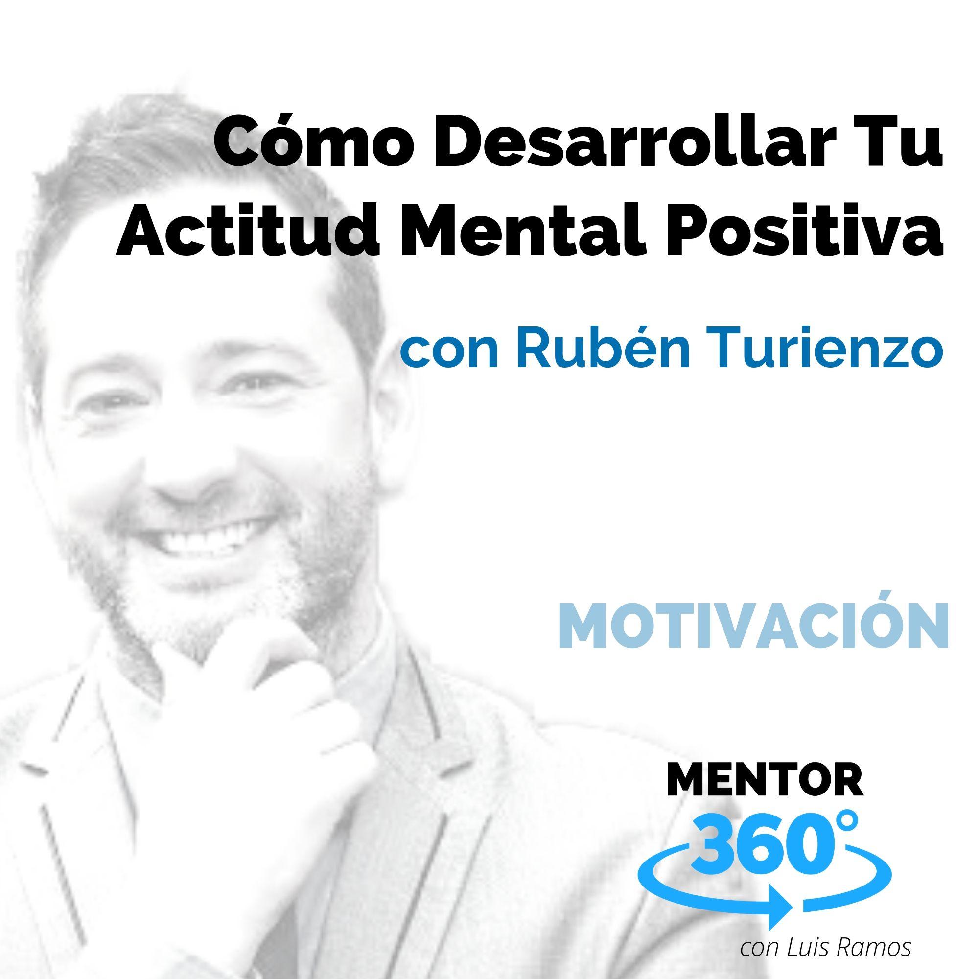 Cómo Desarrollar Tu Actitud Mental Positiva, con Rubén Turienzo - MOTIVACIÓN - MENTOR360