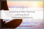 Artwork for 23: Creating A New Normal - Letting Go of Unhealthy Patterns