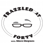 Artwork for Frazzled at Forty: Episode #4 - A Great Friend, Mom, and Career Woman