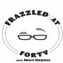 Artwork for Frazzled at Forty: Episode #21 - Mishmash