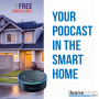 Artwork for Get Your Podcast Heard in the Smart Home