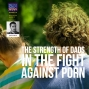 Artwork for The Strength of Dads in the Fight Against Porn with Josh Gilman, Strength to Fight