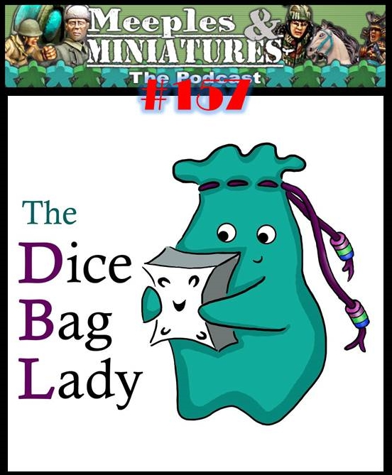Meeples & Miniatures - Episode 157 - The Dice Bag Lady