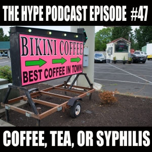 The Hype Podcast 47 COFFEE, TEA, OR SYPHILIS?